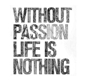 quote-without-passion-life-is-nothing